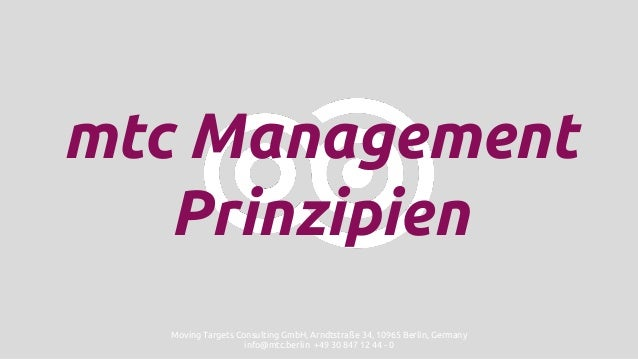 mtc Management Prinzipien Moving Targets Consulting GmbH, Arndtstraße 34, 10965 Berlin, Germany info@mtc.berlin +49 30 847...