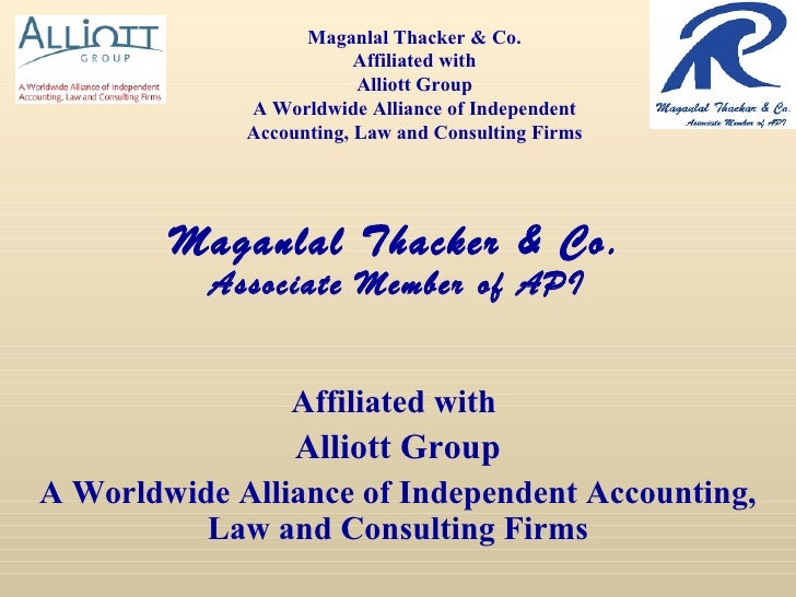 Maganlal Thacker & Co. Associate Member of API Affiliated with  Alliott Group A Worldwide Alliance of Independent Accounti...