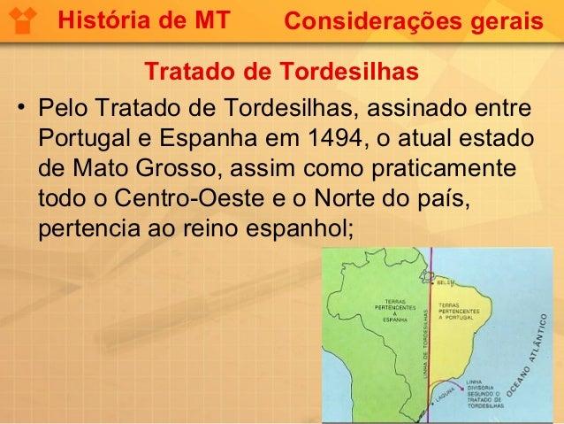 História de MT      Considerações gerais           Tratado de Tordesilhas• Pelo Tratado de Tordesilhas, assinado entre  Po...