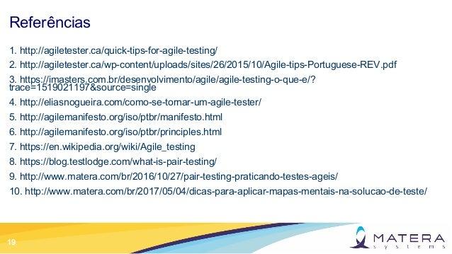 19 Referências 1. http://agiletester.ca/quick-tips-for-agile-testing/ 2. http://agiletester.ca/wp-content/uploads/sites/26...