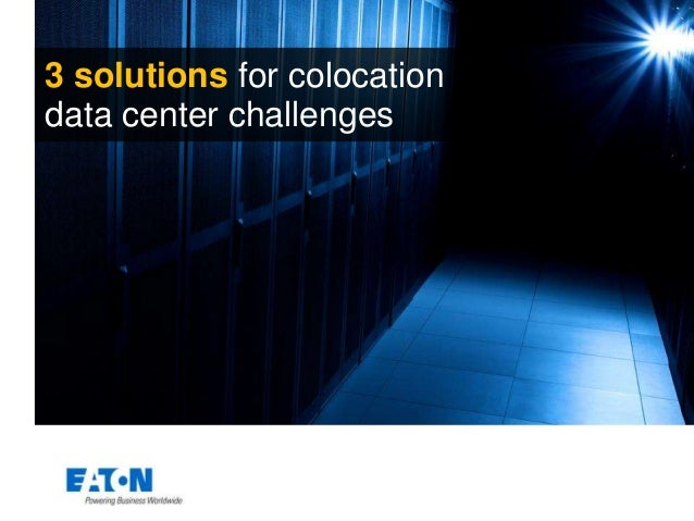 3 solutions for colocation data center challenges