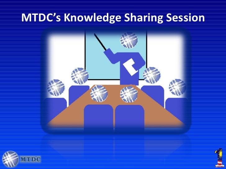 MTDC's Knowledge Sharing Session