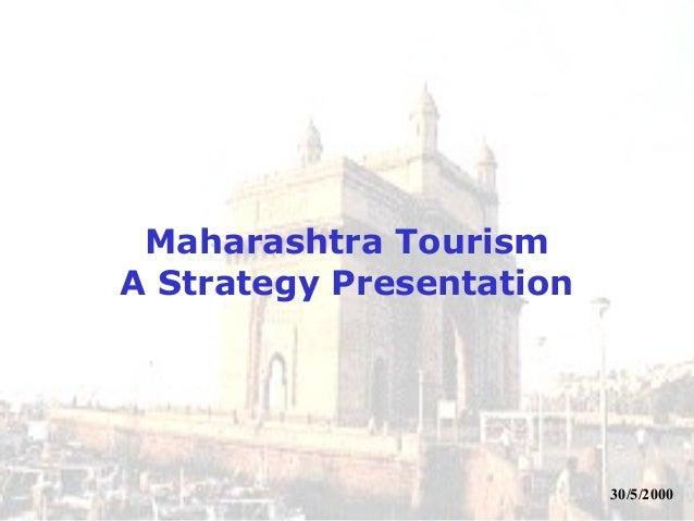 Maharashtra TourismA Strategy Presentation                          30/5/2000