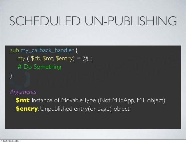 SCHEDULED UN-PUBLISHING sub my_callback_handler { my ( $cb, $mt, $entry) = @_; # Do Something } Arguments $mt: Instance of...