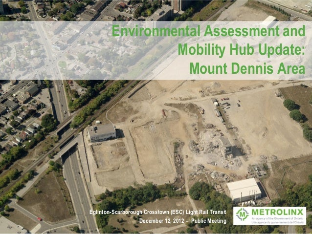 Environmental Assessment and                 Mobility Hub Update:                   Mount Dennis AreaEglinton-Scarborough ...
