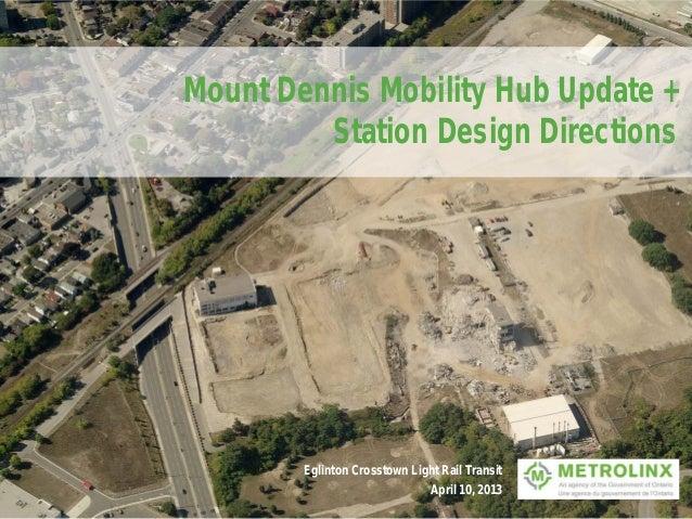 Mount Dennis Mobility Hub Update +         Station Design Directions        Eglinton Crosstown Light Rail Transit         ...
