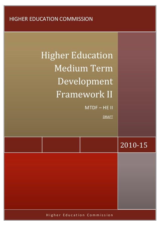 H i g h e r E d u c a t i o n C o m m i s s i o n 2010-15 Higher Education Medium Term Development Framework II MTDF – HE ...