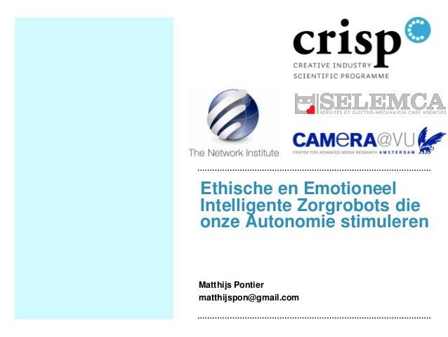 Ethische en Emotioneel Intelligente Zorgrobots die onze Autonomie stimuleren  Matthijs Pontier  matthijspon@gmail.com
