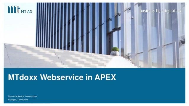 | MTdoxx Webservice in APEX Steven Grzbielok, Werkstudent Ratingen, 12.03.20141
