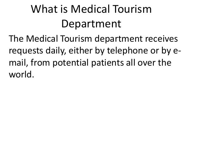 What is Medical Tourism Department The Medical Tourism department receives requests daily, either by telephone or by e- ma...