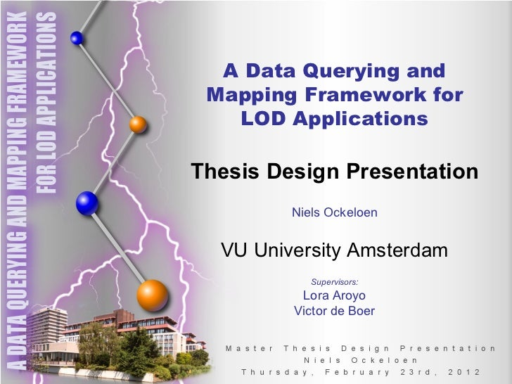 A Data Querying and Mapping Framework for LOD Applications Thesis Design Presentation Niels Ockeloen VU University Amsterd...