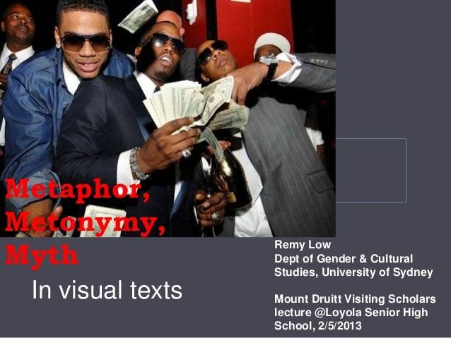 Metaphor, Metonymy, Myth In visual texts Remy Low Dept of Gender & Cultural Studies, University of Sydney Mount Druitt Vis...