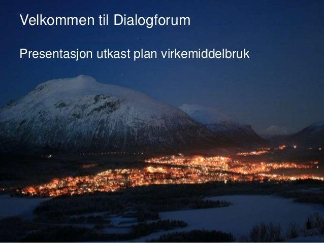 Velkommen til Dialogforum Presentasjon utkast plan virkemiddelbruk