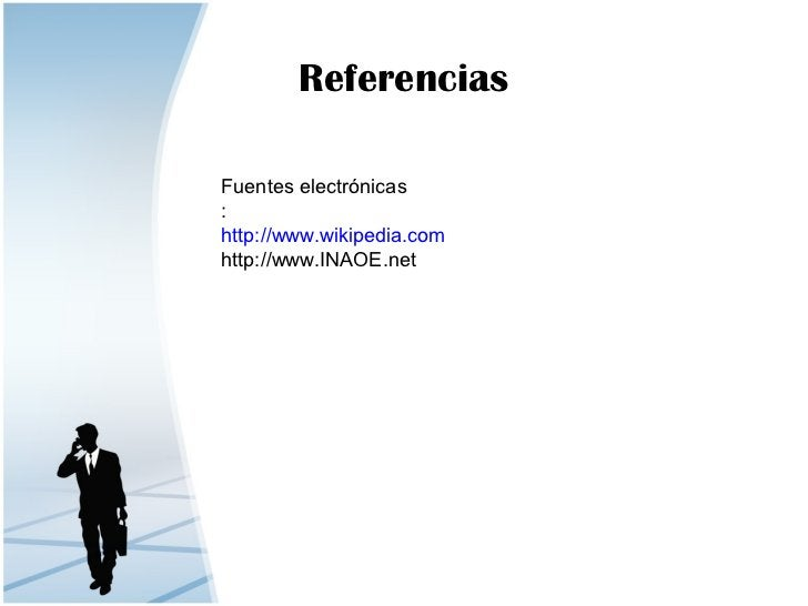 ReferenciasFuentes electrónicas:http://www.wikipedia.comhttp://www.INAOE.net