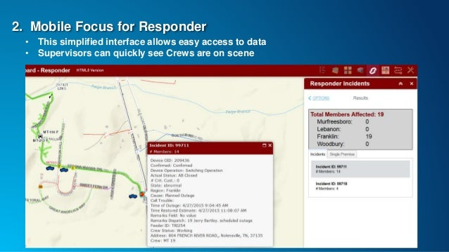 2. Mobile Focus for Responder • This simplified interface allows easy access to data • Supervisors can quickly see Crews a...