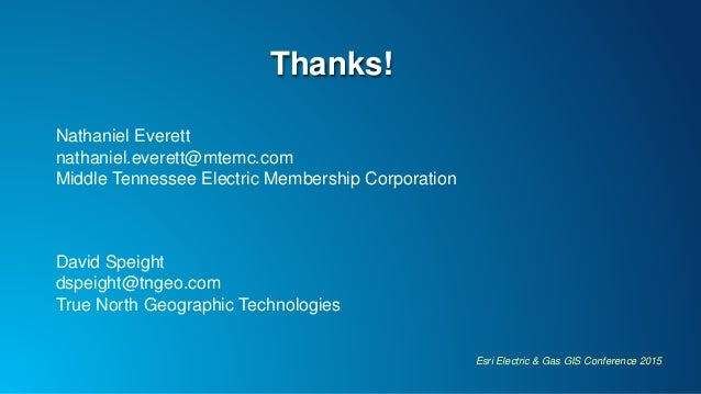 Esri Electric & Gas GIS Conference 2015 Thanks! Nathaniel Everett nathaniel.everett@mtemc.com Middle Tennessee Electric Me...