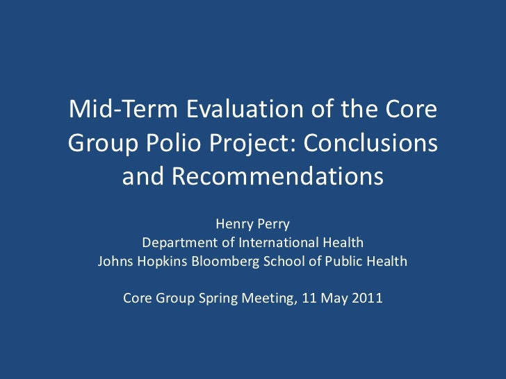 Mid-Term Evaluation of the Core Group Polio Project: Conclusions and Recommendations<br />Henry Perry<br />Department of I...