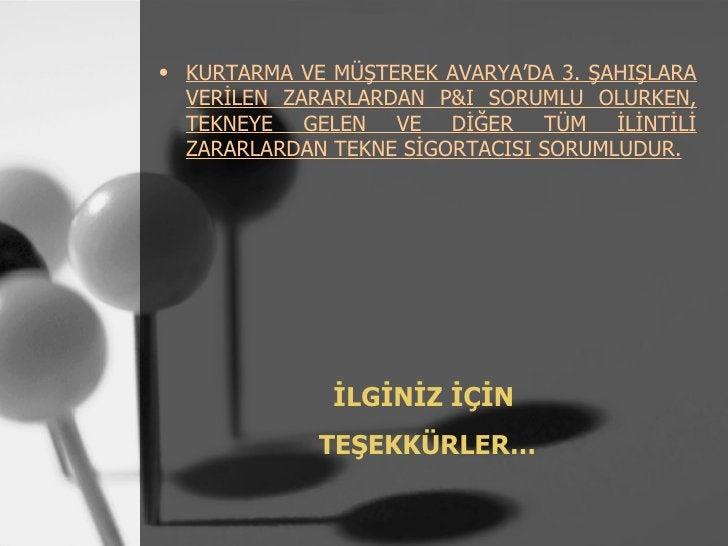 • KURTARMA VE MÜŞTEREK AVARYA'DA 3. ŞAHIŞLARA  VERİLEN ZARARLARDAN P&I SORUMLU OLURKEN,  TEKNEYE GELEN VE DİĞER TÜM İLİNTİ...