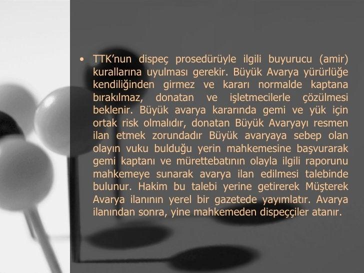 • TTK'nun dispeç prosedürüyle ilgili buyurucu (amir)  kurallarına uyulması gerekir. Büyük Avarya yürürlüğe  kendiliğinden ...