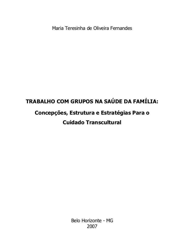 Maria Teresinha de Oliveira FernandesTRABALHO COM GRUPOS NA SAÚDE DA FAMÍLIA:  Concepções, Estrutura e Estratégias Para o ...
