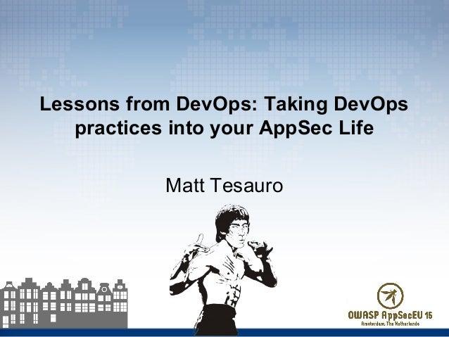 Lessons from DevOps: Taking DevOps practices into your AppSec Life Matt Tesauro