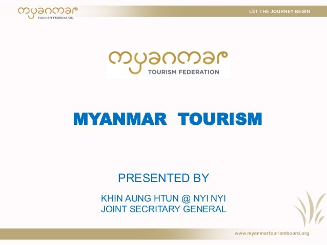 MYANMAR TOURISM PRESENTED BY KHIN AUNG HTUN @ NYI NYI JOINT SECRITARY GENERAL
