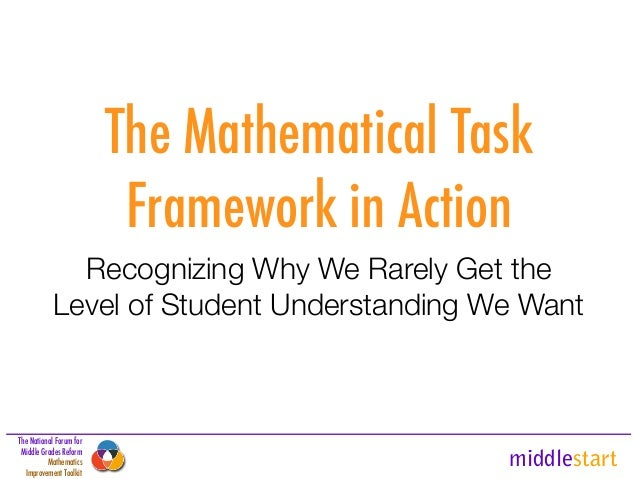 middlestart The National Forum for Middle Grades Reform Mathematics Improvement Toolkit The Mathematical Task Framework in...