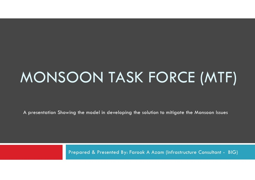 MONSOON TASK FORCE (MTF) A presentation Showing the model in developing the solution to mitigate the Monsoon Issues       ...