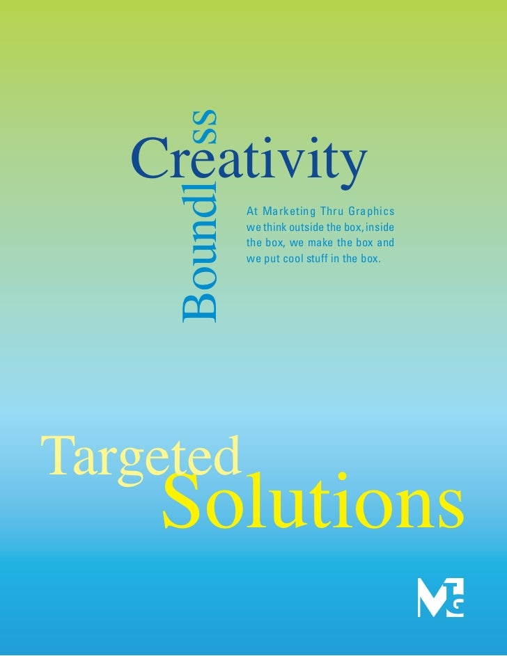 Creativity    Boundl ss   At Marketing Thru Graphics                we think outside the box, inside                the bo...