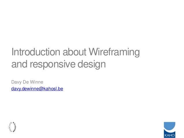 Introduction about Wireframingand responsive designDavy De Winnedavy.dewinne@kahosl.be