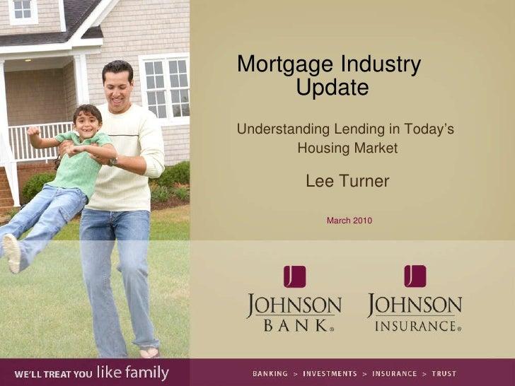 Mortgage Industry  Update Understanding Lending in Today's  Housing Market Lee Turner March 2010