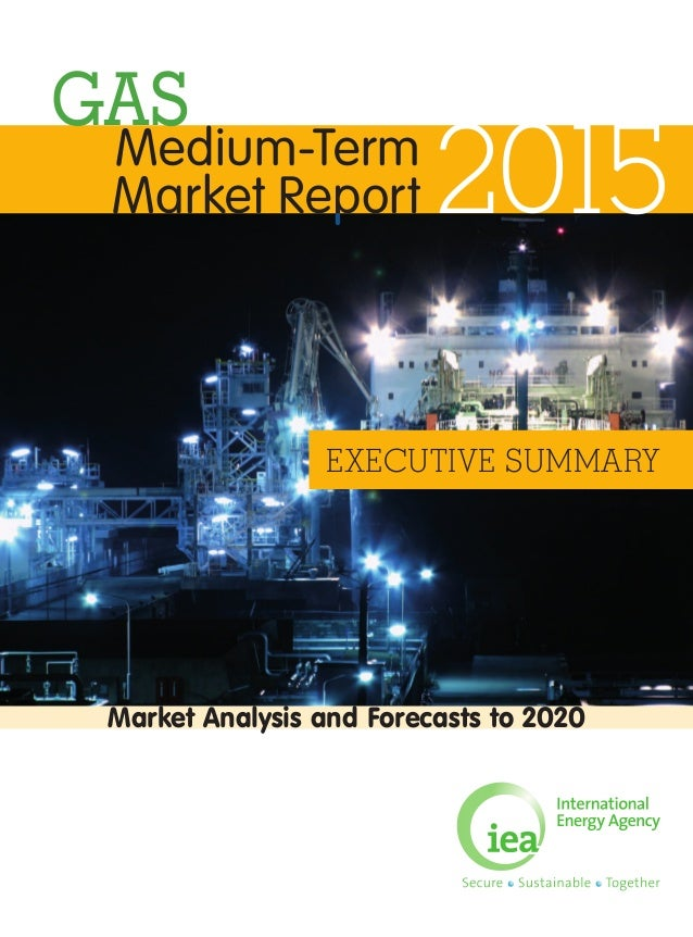 Market Analysis and Forecasts to 2020 Medium-Term Market Report 2015 GAS EXECUTIVE SUMMARY