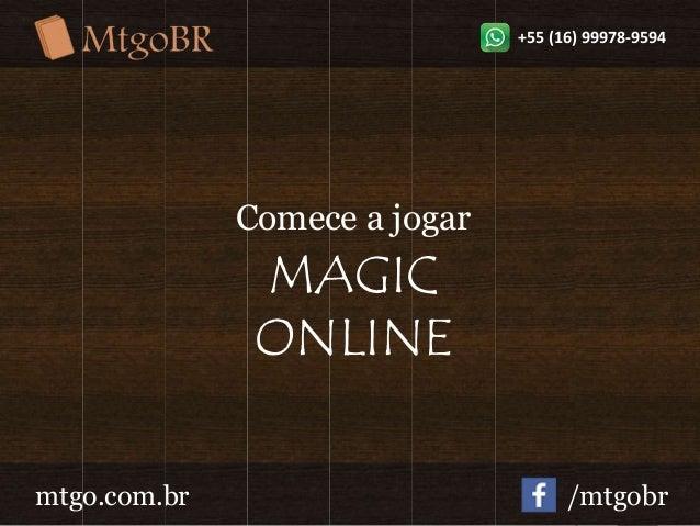 +55 (16) 99978-9594  Comece a jogar  MAGIC  ONLINE  mtgo.com.br /mtgobr