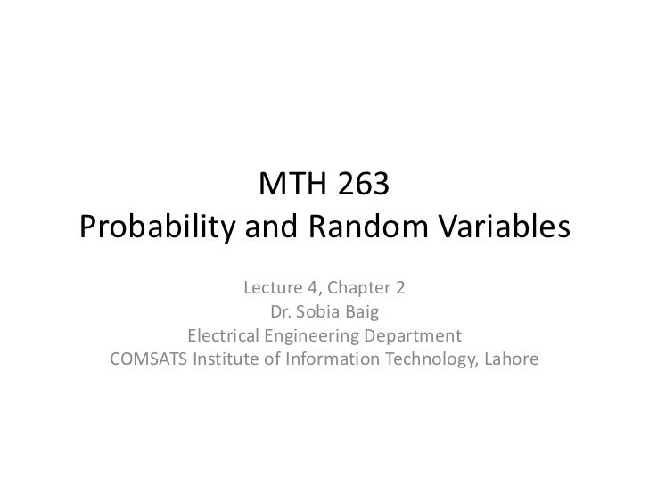 MTH 263Probability and Random Variables                 Lecture 4, Chapter 2                     Dr. Sobia Baig         El...