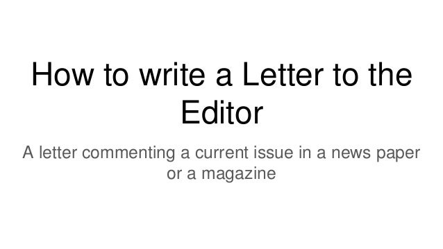 How to write a letter to the editor how to write a letter to the editor a letter commenting a current issue in a expocarfo Gallery
