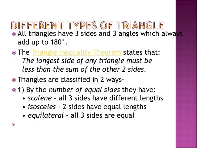  All triangles have 3 sides and 3 angles which always add up to 180°.  The Triangle Inequality Theorem states that: The ...