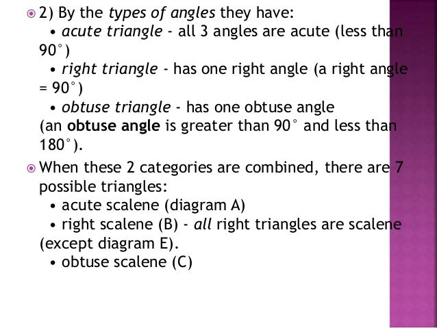  2) By the types of angles they have: • acute triangle - all 3 angles are acute (less than 90°) • right triangle - has on...