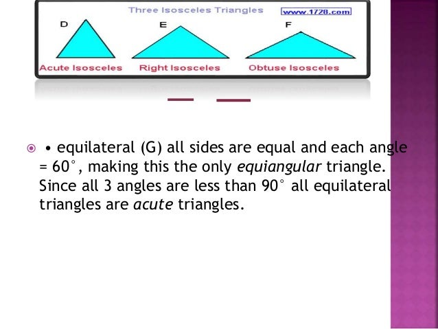  • equilateral (G) all sides are equal and each angle = 60°, making this the only equiangular triangle. Since all 3 angle...