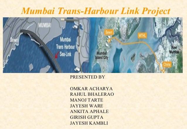 Mumbai Trans-Harbour Link Project  Presentation on PRESENTED BY OMKAR ACHARYA RAHUL BHALERAO MANOJ TARTE JAYESH WARE ANKIT...