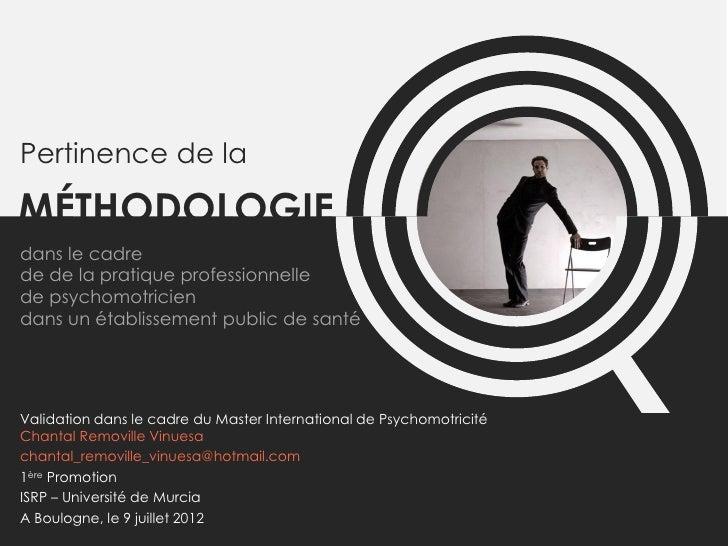 Pertinence de laMÉTHODOLOGIEdans le cadrede de la pratique professionnellede psychomotriciendans un établissement public d...