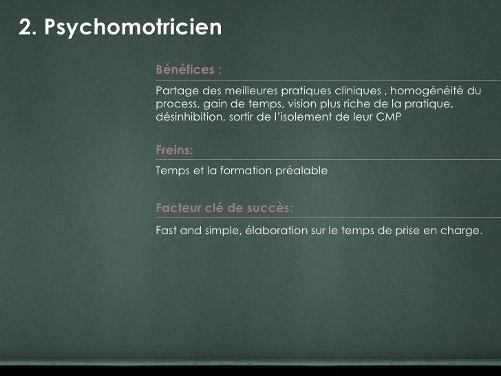 2. Psychomotricien            Bénéfices :            Partage des meilleures pratiques cliniques , homogénéité du          ...
