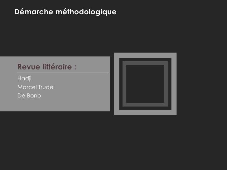 Démarche méthodologiqueRevue littéraire :HadjiMarcel TrudelDe Bono