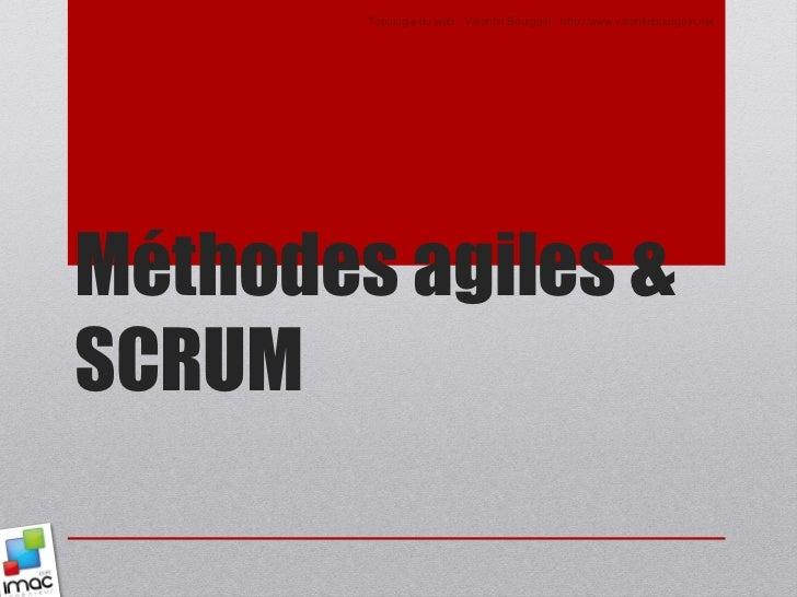 Topologie du web - Valentin Bourgoin - http://www.valentinbourgoin.netMéthodes agiles &SCRUM