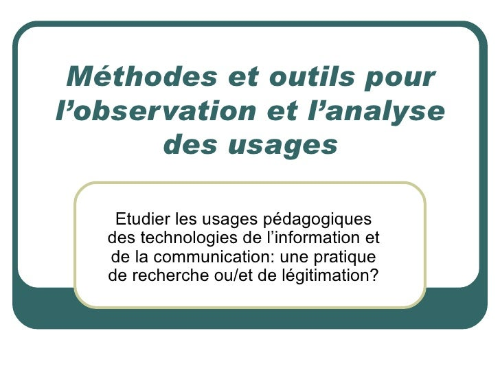 Méthodes et outils pourl'observation et l'analyse       des usages    Etudier les usages pédagogiques   des technologies d...