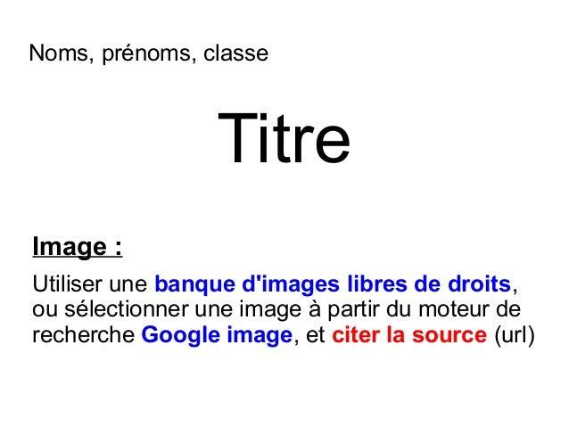 Noms, prénoms, classe  Titre Image: Utiliser une banqued'imageslibresdedroits, ou sélectionner une image à partir du ...