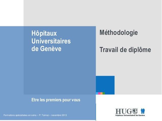 Etre les premiers pour vous Hôpitaux Universitaires de Genève Etre les premiers pour vous Méthodologie Travail de diplôme ...