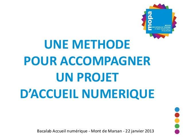 UNE METHODEPOUR ACCOMPAGNER     UN PROJETD'ACCUEIL NUMERIQUE  Bacalab Accueil numérique - Mont de Marsan - 22 janvier 2013