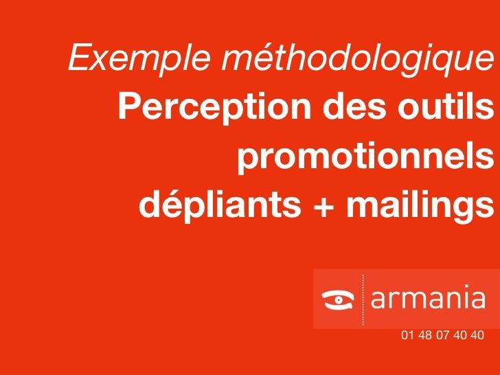 Exemple méthodologique Perception des outils promotionnels dépliants + mailings 01 48 07 40 40