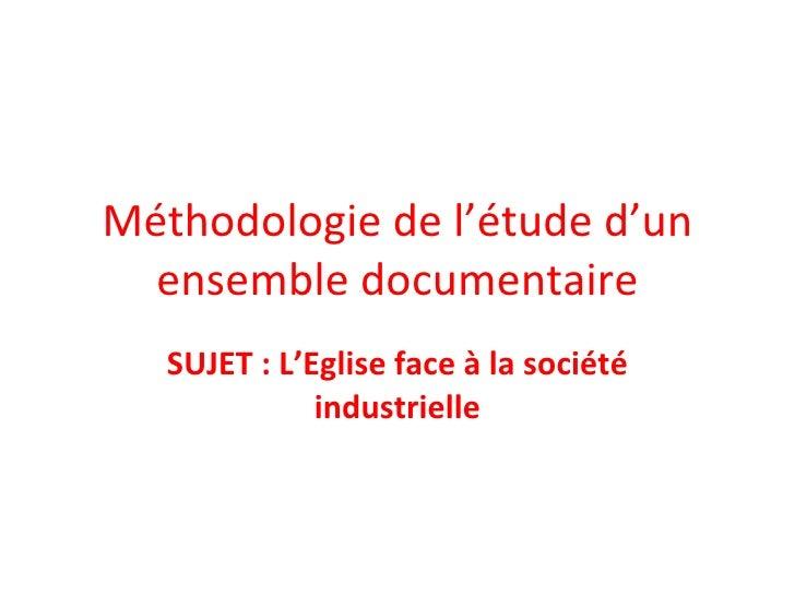 Méthodologie de l'étude d'un ensemble documentaire SUJET : L'Eglise face à la société industrielle