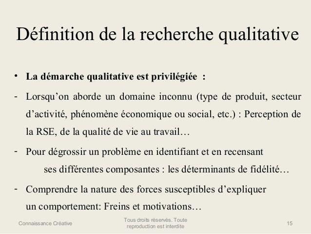 Définition de la recherche qualitative • La démarche qualitative est privilégiée : - Lorsqu'on aborde un domaine inconnu (...